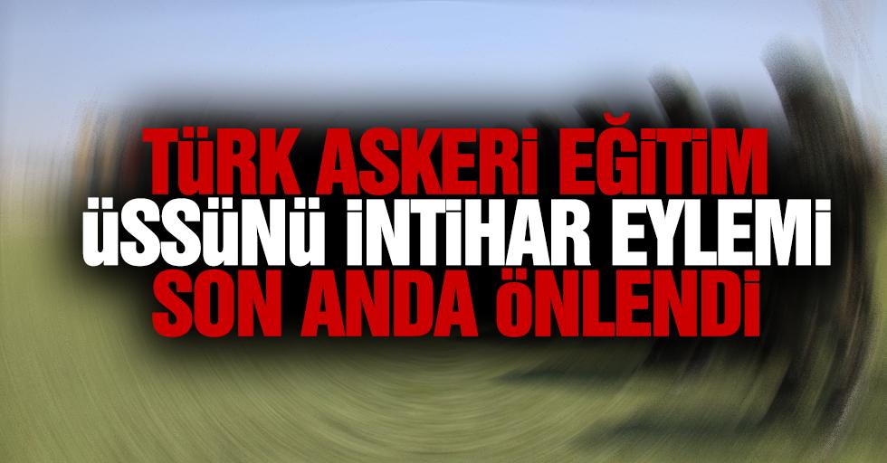 Türk askeri eğitim üssünü intihar eylemi son anda önlendi