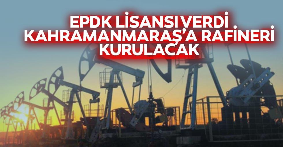 EPDK lisansı verdi Kahramanmaraş'a rafineri kurulacak
