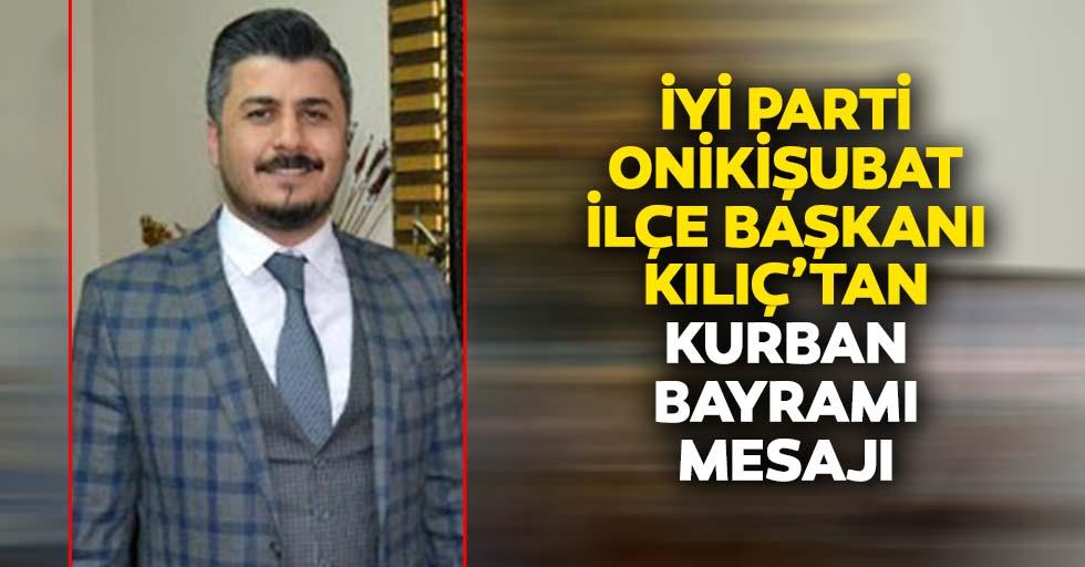 İyi Parti Onikişubat İlçe Başkanı Kılıç'tan Kurban Bayramı Mesajı