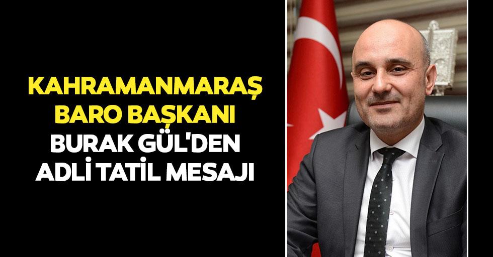Kahramanmaraş baro başkanı Burak Gül'den adli tatil mesajı