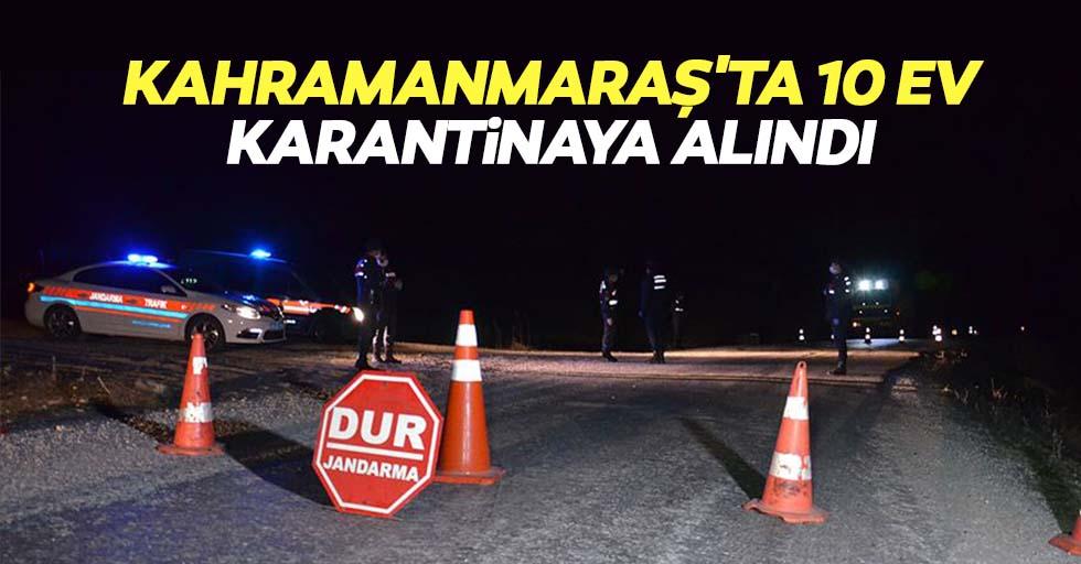 Kahramanmaraş'ta 10 ev karantinaya alındı