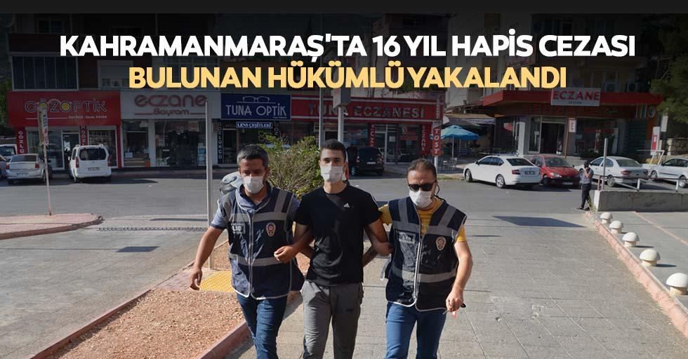 Kahramanmaraş'ta 16 yıl hapis cezası bulunan hükümlü yakalandı