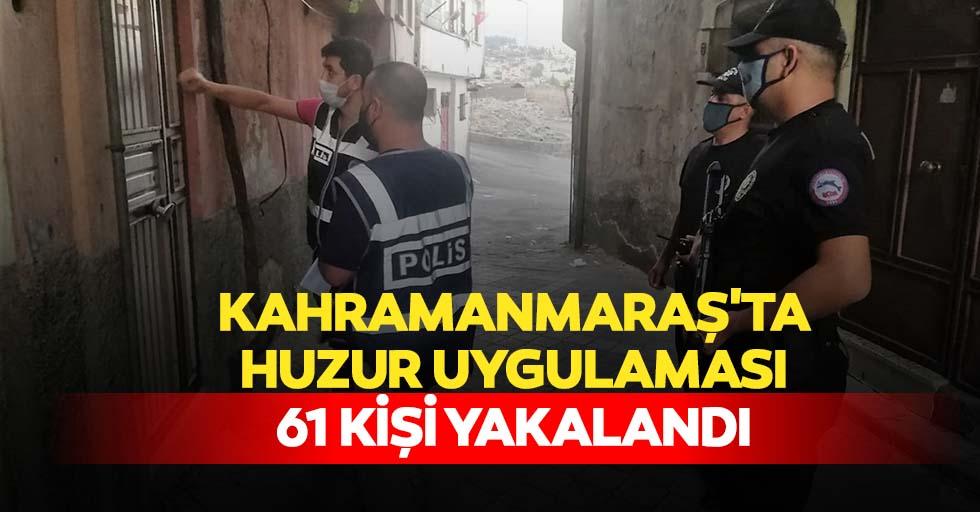 Kahramanmaraş'ta huzur uygulaması, 61 kişi yakalandı