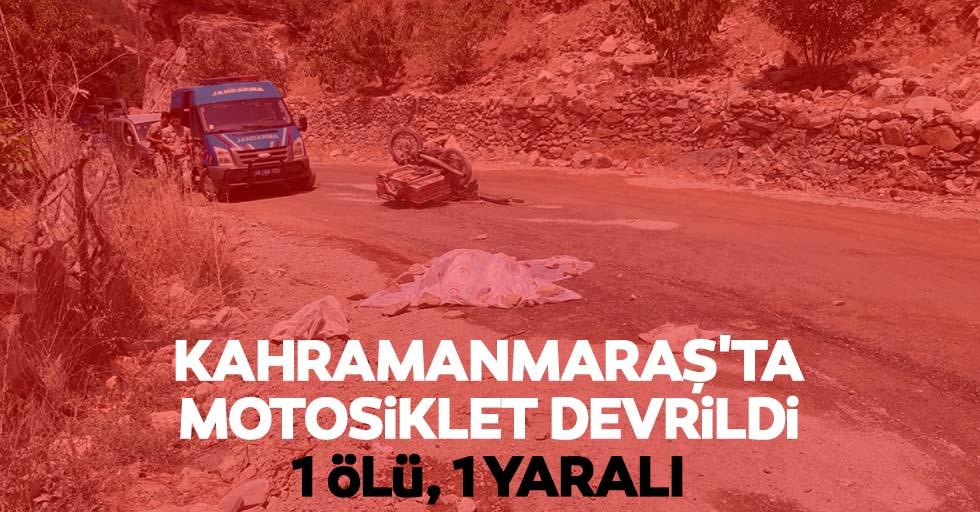 Kahramanmaraş'ta motosiklet devrildi, 1 ölü, 1 yaralı
