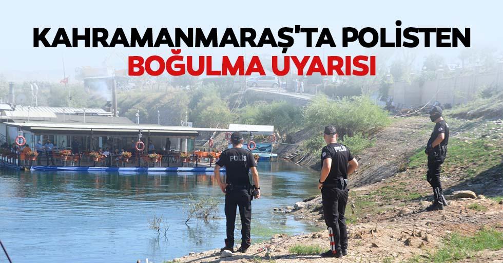 Kahramanmaraş'ta polisten boğulma uyarısı