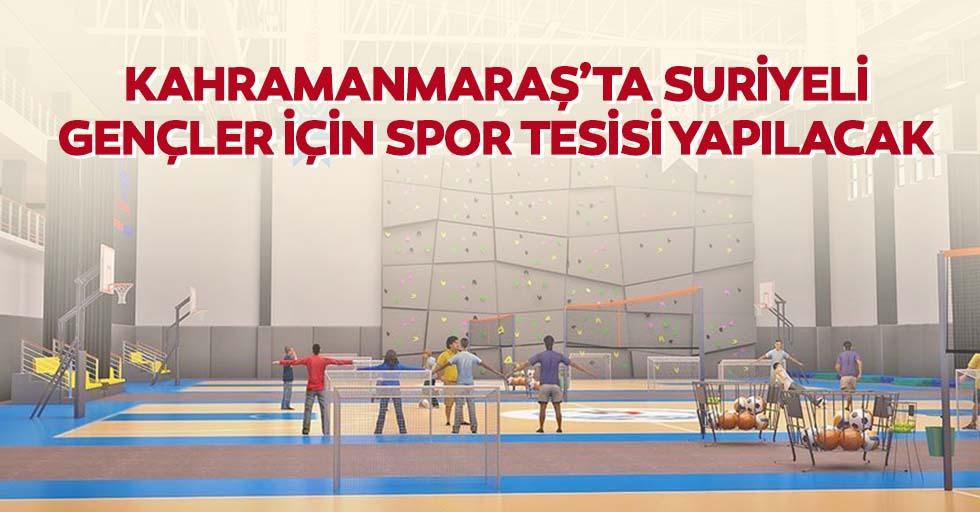 Kahramanmaraş'ta Suriyeli gençler için spor tesisi yapılacak