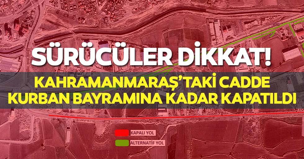 Kahramanmaraş'taki cadde bayrama kadar kapatıldı
