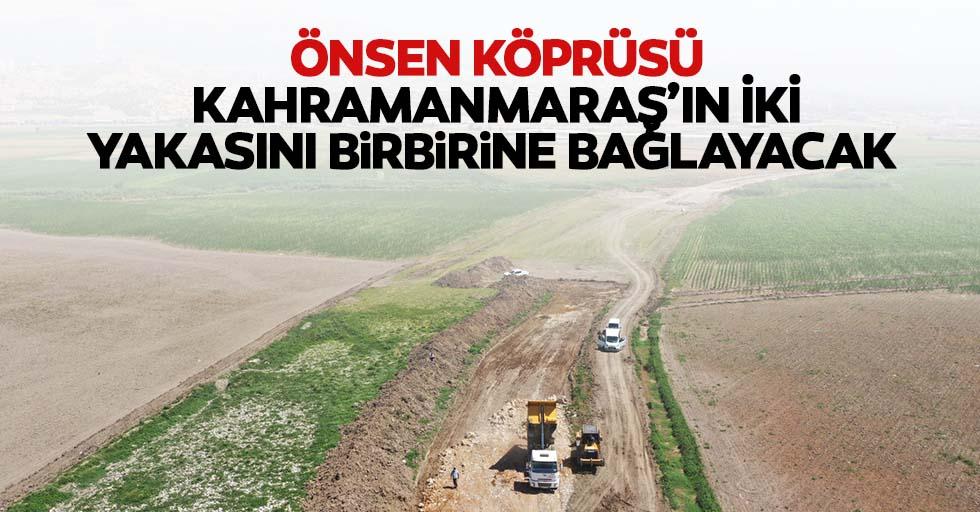 Önsen köprüsü Kahramanmaraş'ın iki yakasını birbirine bağlayacak