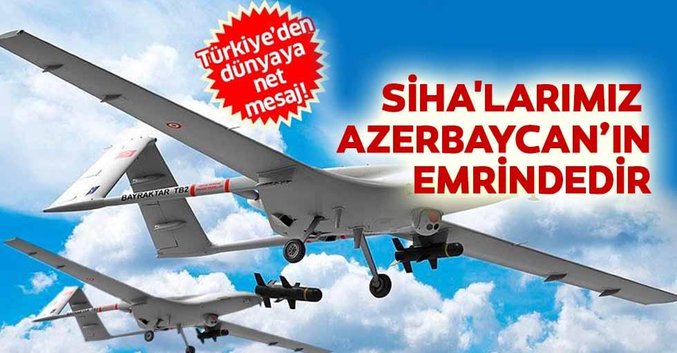 SİHA'larımız füzelerimiz, harp sistemlerimiz Azerbaycan'ın emrindedir