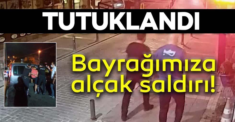 Türk bayrağına saldıran kişi tutuklandı
