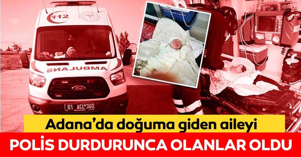 Adana'da heyecan dolu dakikalar! Doğuma giden aileyi polis çevirince olanlar oldu...