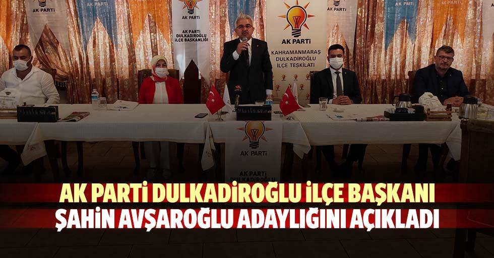 Ak Parti Dulkadiroğlu ilçe başkanı Şahin Avşaroğlu adaylığını açıkladı