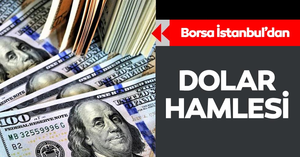 Borsa İstanbul'dan dolar hamlesi!
