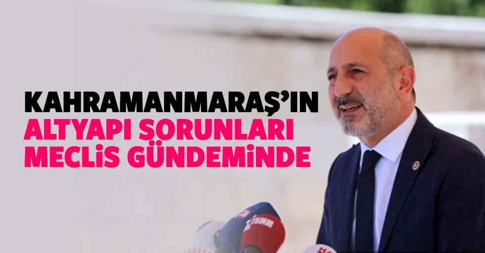 Kahramanmaraş'ın altyapı sorunları meclis gündeminde