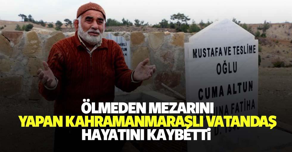 Ölmeden mezarını yapan Kahramanmaraşlı vatandaş hayatını kaybetti