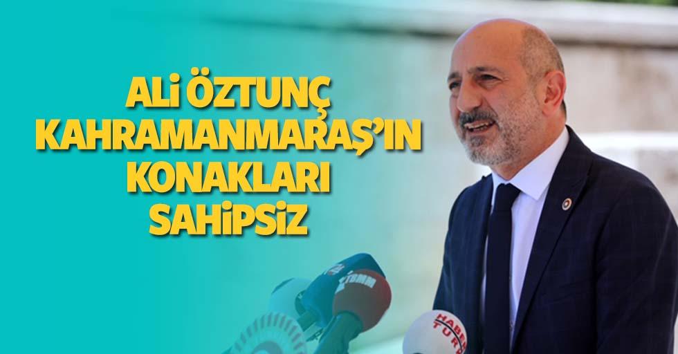 Ali Öztunç, Kahramanmaraş'ın konakları sahipsiz