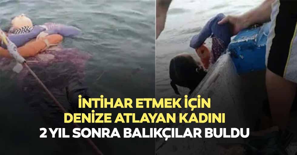 İntihar etmek için denize atlayan kadını 2 yıl sonra balıkçılar buldu