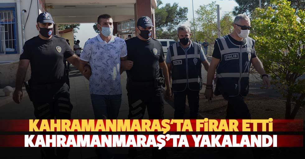 Kahramanmaraş'ta firar etti Kahramanmaraş'ta yakalandı