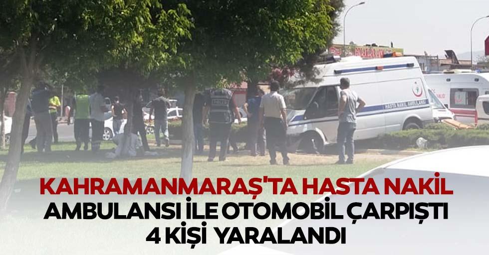 Kahramanmaraş'ta hasta nakil ambulansı ile otomobil çarpıştı: 4 yaralı