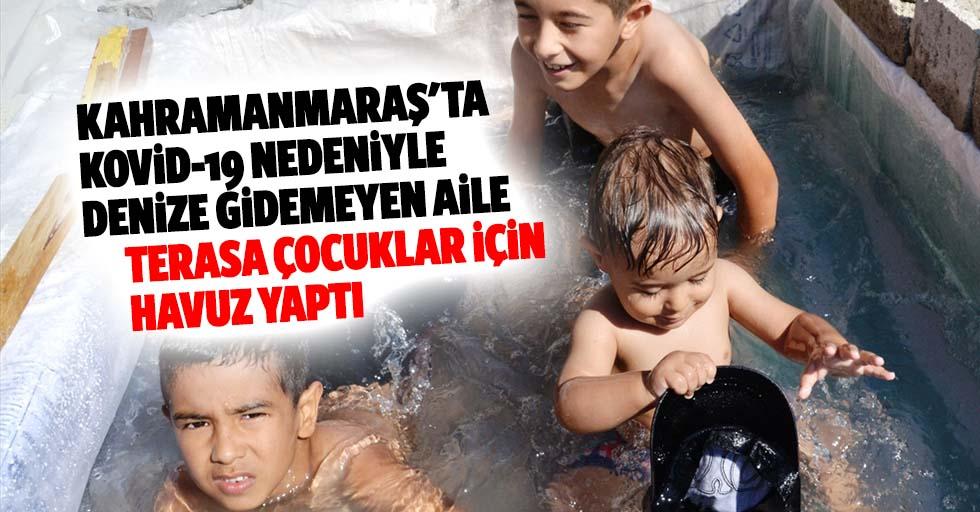 Kahramanmaraş'ta Kovid-19 Nedeniyle Denize Gidemeyen Aile, Terasa Çocuklar İçin Havuz Yaptı