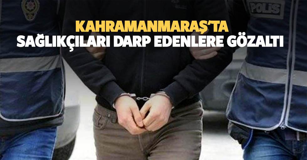 Kahramanmaraş'ta sağlıkçıları darp edenlere gözaltı