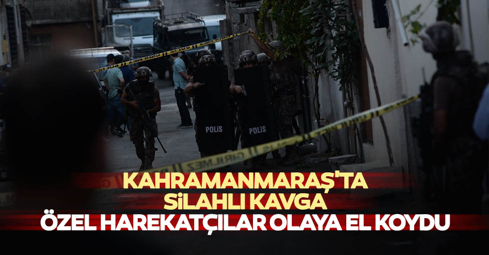 Kahramanmaraş'ta silahlı kavga: 1 yaralı