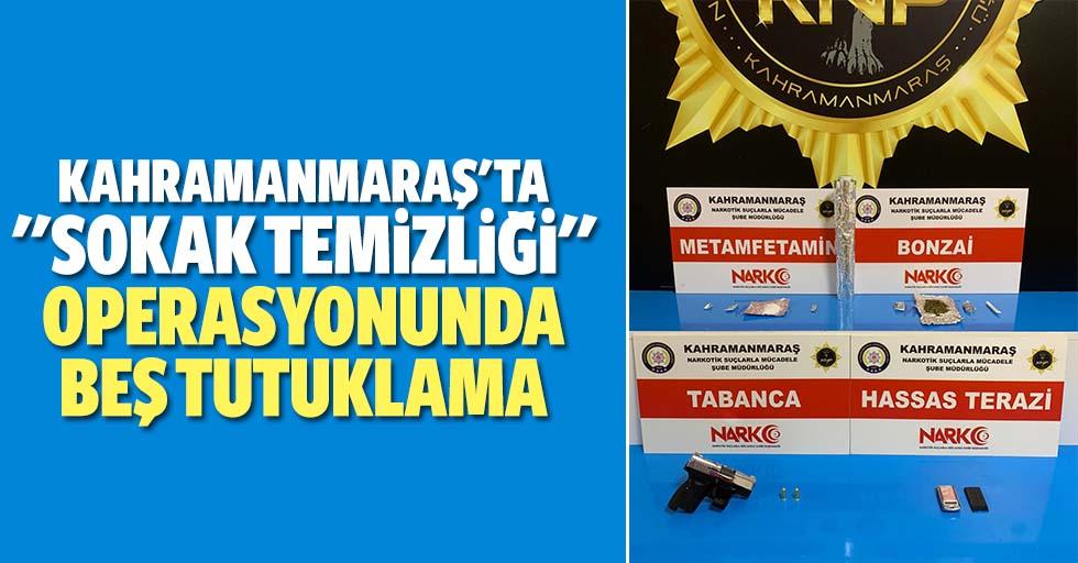 """Kahramanmaraş'ta """"sokak temizliği"""" operasyonunda 5 tutuklama"""
