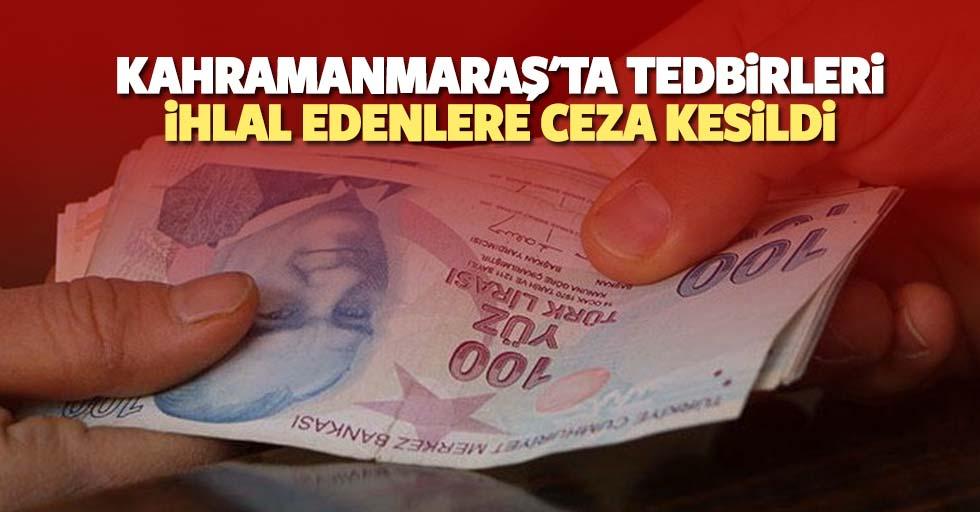 Kahramanmaraş'ta tedbirleri ihlal eden 37 kişiye ceza kesildi