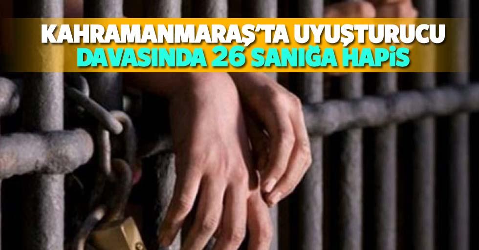 Kahramanmaraş'ta uyuşturucu davasında 26 sanığa hapis