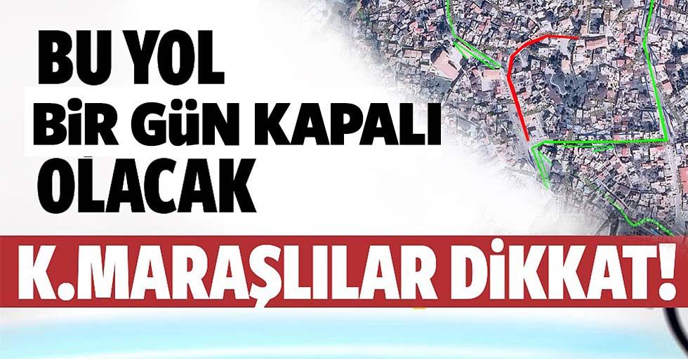 Kahramanmaraş'ta bu yol kapalı olacak