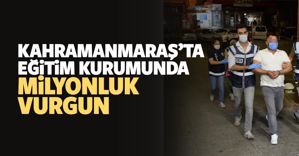 Kahramanmaraş'ta eğitim kurumunda milyonluk vurgun