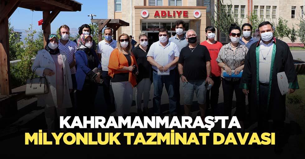 Kahramanmaraş'ta milyonluk tazminat davası
