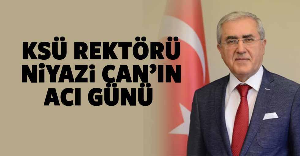 KSÜ Rektörü Niyazi Can'ın acı günü