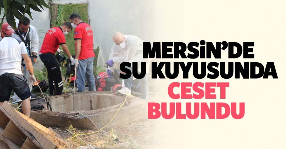 Mersin'de su kuyusunda ceset bulundu