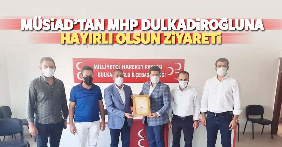 MÜSİAD'tan MHP Dulkadiroğlu'na hayırlı olsun ziyareti