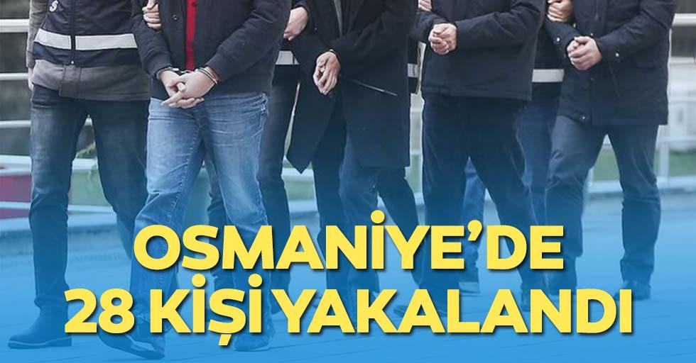 Osmaniye'de 28 kişi yakalandı