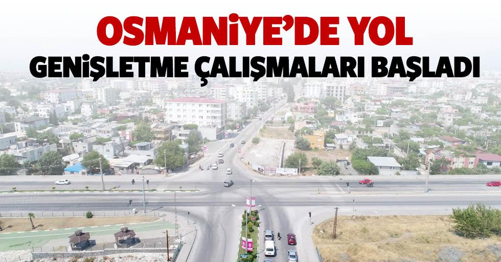 Osmaniye'de yol genişletme çalışmaları başladı