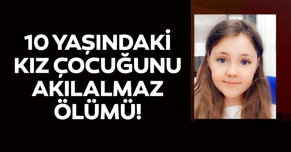10 yaşındaki kız çocuğunu akılalmaz ölümü!