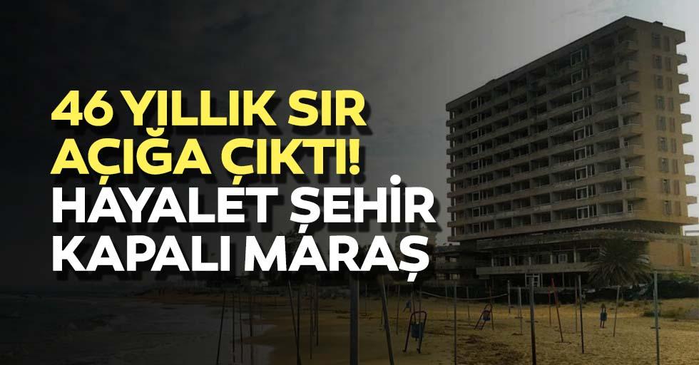 46 yıllık sır açığa çıktı! Hayalet şehir kapalı Maraş