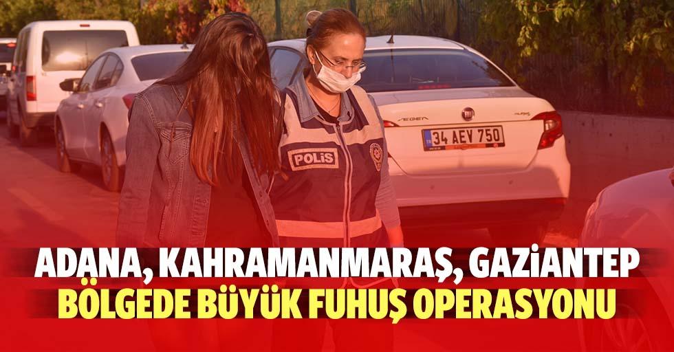 Adana, Kahramanmaraş, Gaziantep, Bölgede Büyük Fuhuş Operasyonu