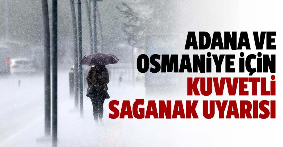 Adana ve Osmaniye için kuvvetli sağanak uyarısı