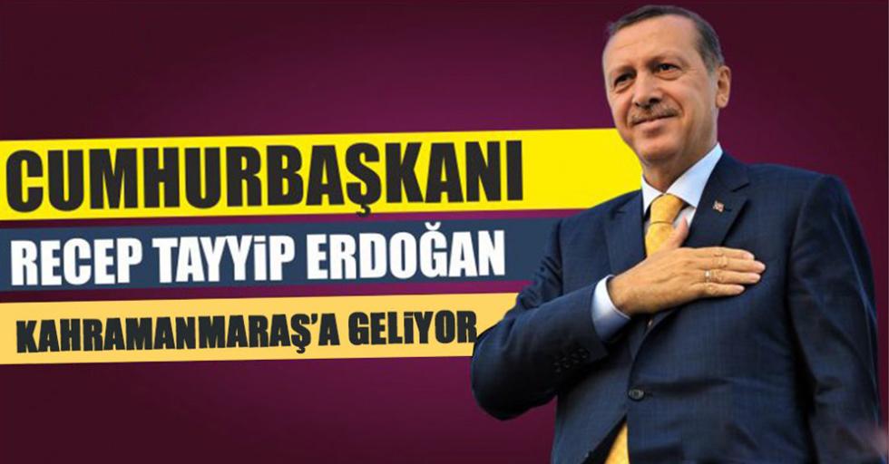 Başkan Erdoğan Kahramanmaraş'a geliyor