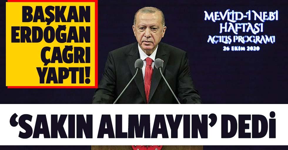 Başkan Erdoğan 'sakın almayın' dedi