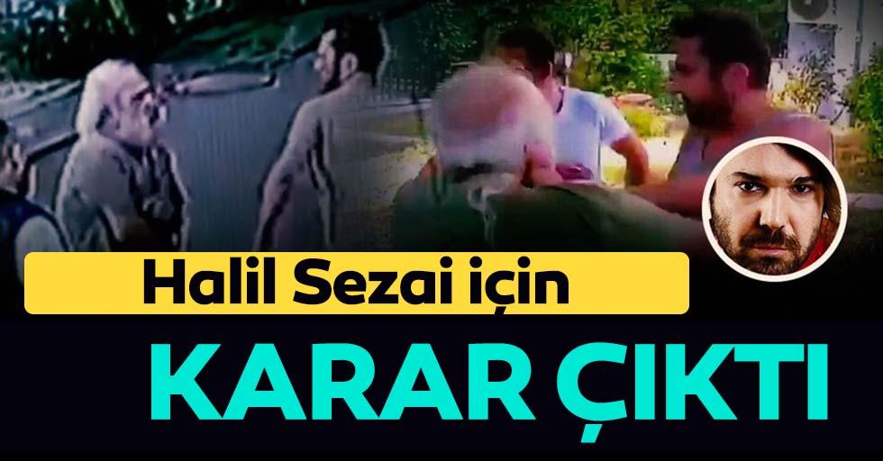 Halil Sezai hakkında karar çıktı!