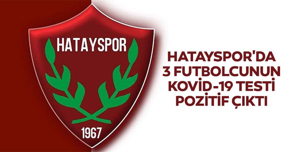 Hatayspor'da 3 futbolcunun kovid-19 testi pozitif çıktı