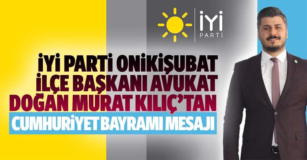 İyİ Parti Onikişubat İlçe Başkanı Avukat Doğan Murat Kılıç'tan 29 Ekim mesajı