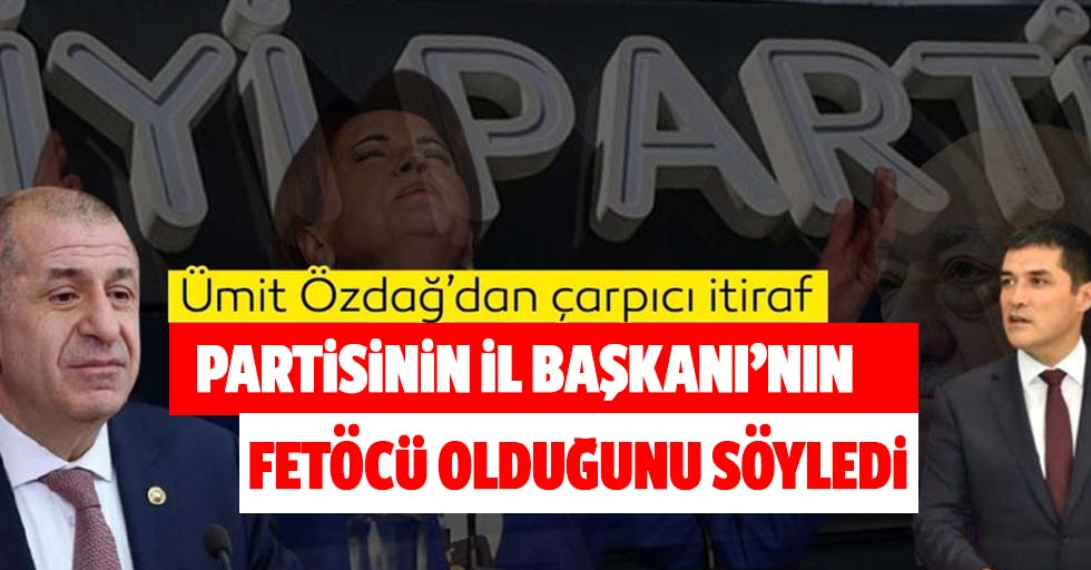İYİ Partili Ümit Özdağ, İl Başkanı Buğra Kavuncu'nun FETÖ'cü olduğunu açıkladı