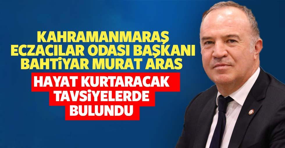 Kahramanmaraş Eczacılar Odası Başkanı Bahtiyar Murat Aras hayat kurtaracak tavsiyelerde bulundu