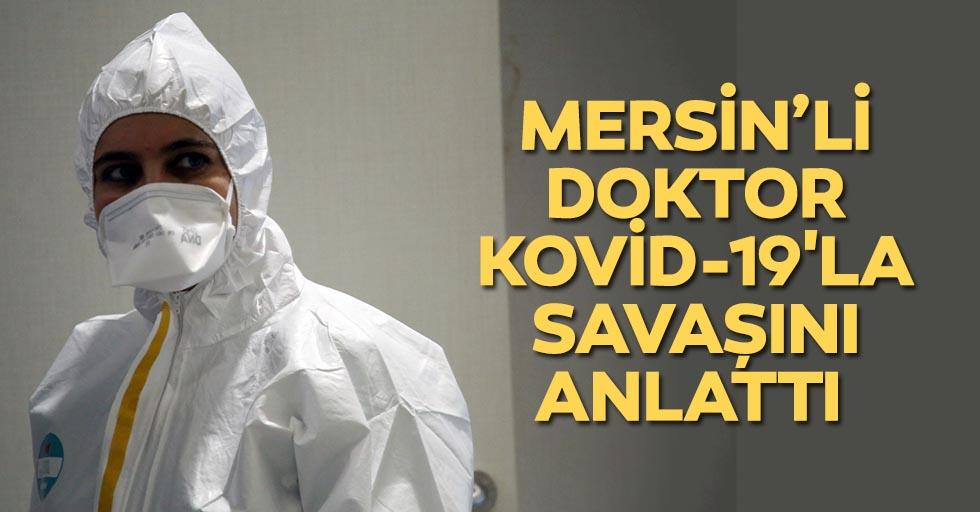 Mersin'li doktor kovid-19'la savaşını anlattı