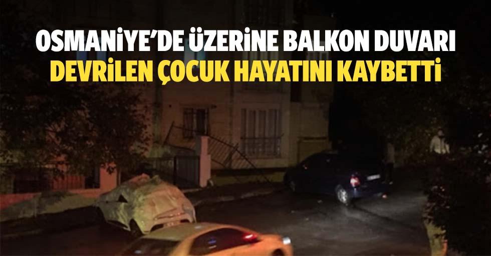 Osmaniye'de üzerine balkon duvarı devrilen çocuk hayatını kaybetti